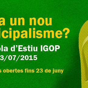 Programa 4a Escola d'Estiu de l'IGOP: Cap a un nou municipalisme?